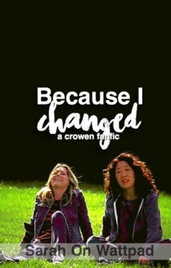 Because I changed [a crowen fanfic]