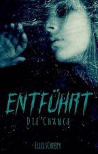 Entführt - Die Chance by ElliIsCreepy