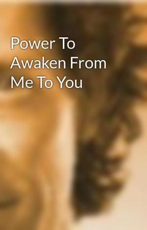 Power To Awaken From Me To You by scottprice