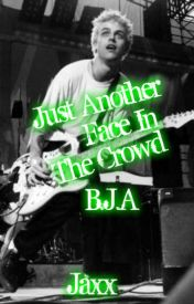 Just Another Face in the Crowd.(Billie Joe Armstrong Love Story.) by xOutOfThisWorldx