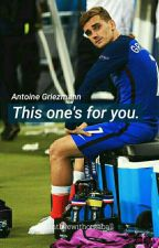 This one's for you - Antoine Griezmann. [Wattys 2017] by cantlivewithoutaball