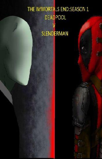 the immortals end season 1 deadpool vs slenderman aaron