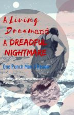 A living dream and a dreadful nightmare ((One Punch Man X Reader)) by unicorn-soldier