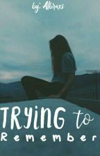 Trying To Remember by ilyndris