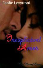 Inexplicável Amor  by NanyLevy