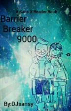 BARRIER BREAKER 9000 (Sans X Reader) by DJsansy