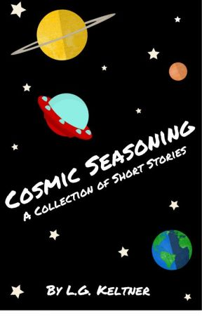 Cosmic Seasoning: A Collection of Short Stories by lgkeltner