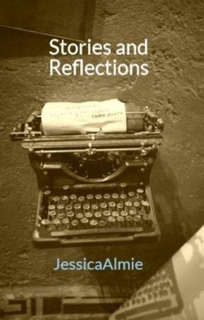 Stories and Reflections by JessicaAlmie