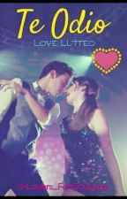 Te Odio ❤ Love Lutteo by V-Lovers_FanSoyLuna