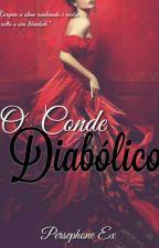 O Conde Diabólico(Concluída - Em Revisão) by PersephoneEx