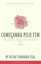 Começando Pelo Fim. by AlineLSS