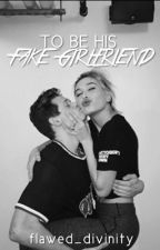 To Be His Fake Girlfriend #Wattys2016 by Flawed_Divinity