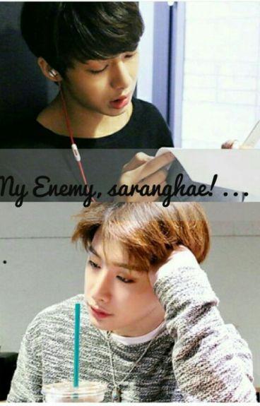 My Enemy, Saranghae!...
