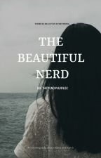 The Beautiful Nerd ✔ by thepeachygirl02