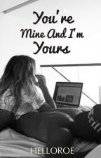 You're Mine And I'm yours  by helloroe