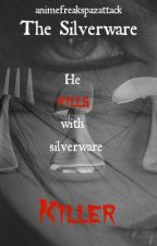 The Silverware Killer (On Hold) by animefreakspazattack