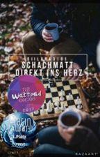 Schachmatt direkt ins Herz  //  #PlatinAward18 #wattys2017 by diilara3101