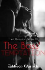 The Obsession 1: The Boss' Temptation by AddisonWarrick