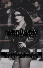 forbidden [ON HOLD ; MAY RESTART] by BankOnRolleigns