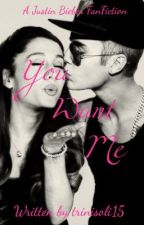 You Want Me - Justin Bieber FanFiction by trinisoli15