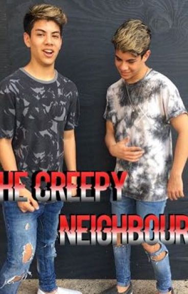 The creepy neighbours
