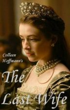 The Last Wife by colleenhoffmann