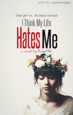 I Think My Life Hates Me by Rose1156