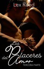LOS PLACERES DEL AMOR [#LCDLP PARTE 3] by AlexizHalliwellM