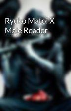 Ryuko Matoi X Male Reader by Masterofthedarkness