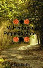 Mi Hermosa Y Pequeña Mate... by yulineko