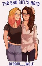 The Bad Girls Nerd [DISCONTINUED] {Elycia AU} by Dream___Wolf