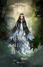 The elf, the hobbit and the dwarf - Legolas FanFiction Book 1 by Nmalik11
