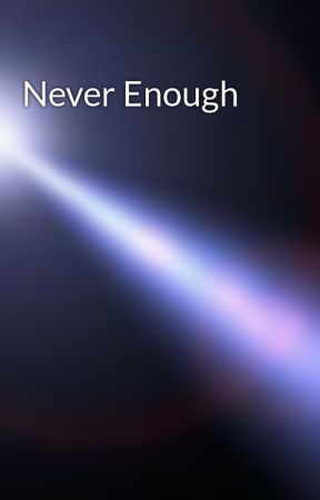 Never Enough by Light_The_Darkness