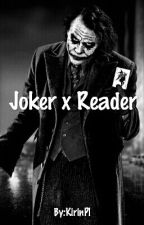 Joker X Reader by KirinPl