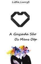 A Gaysada São Os Meus Otp (Rants) by Little_LarryS