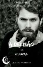 A Decisão - O Final REMOÇÃO DIA 20/04 by KevinCiconne