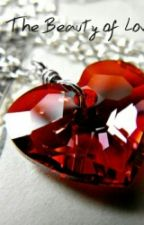 The Beauty Of Love by ScarletBelle10