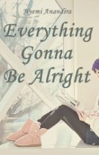 Everything Gonna Be Alright by KimHyemi17