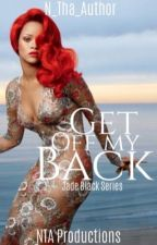 Get off my back  by N_Tha_Author