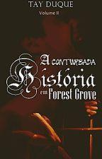 A Conturbada História em Forest Grove - Livro II  by TayDuque7