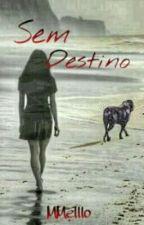 Sem Destino  by MMelllo