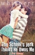 The School's Jerk Thinks He Owns Me [Fat Chance] by whisperr