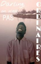Darling, on n'est pas Ordinaires by Alidord