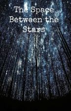 The Space Between the Stars by deathlyhallows777