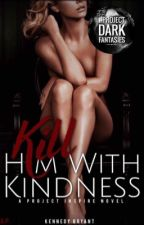 Kill Him with Kindness by kendeldon