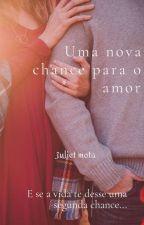 Uma Nova Chance para O amor  by JulietMota