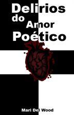 Delírios do amor poético by MariDelWood