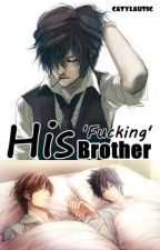 His 'Fucking' Brother (BoyxBoy) by IamBiee