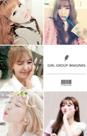 Girl Group Imagines  by chaelinsexual