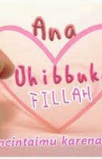 Ana Uhibbuka Fillah by fidyaalfianagustiinn